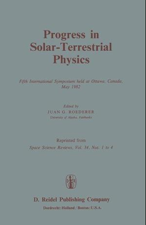 Progress in Solar-Terrestrial Physics : Fifth International Symposium held at Ottawa, Canada, May 1982