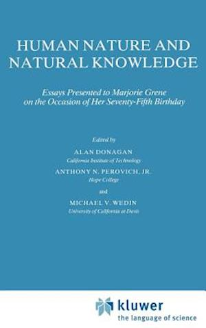 Human Nature and Natural Knowledge : Essays Presented to Marjorie Grene on the Occasion of Her Seventy-Fifth Birthday
