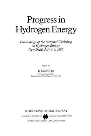 Progress in Hydrogen Energy : Proceedings of the National Workshop on Hydrogen Energy, New Delhi, July 4-6, 1985