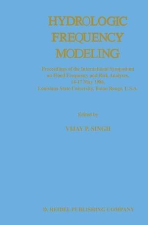 Hydrologic Frequency Modeling : Proceedings of the International Symposium on Flood Frequency and Risk Analyses, 14-17 May 1986, Louisiana State Unive