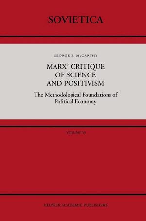 Marx' Critique of Science and Positivism : The Methodological Foundations of Political Economy