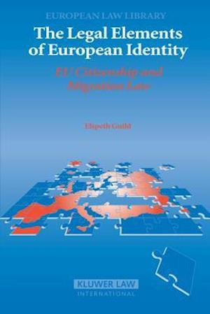 Legal Elements of European Identity: EU Citizenship and Migration Law