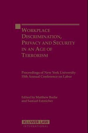 Workplace Discrimination, Privacy and Security in the Age of Terrorism: Proceedings of New York University 55th Annual Conference on Labor