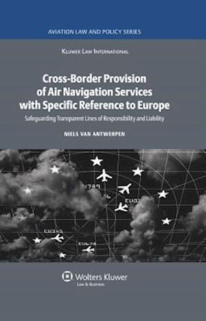 Cross-Border Provision of Air Navigation Services with Specific Reference to Europe: Safeguarding Transparent Lines of Responsibility and Liability