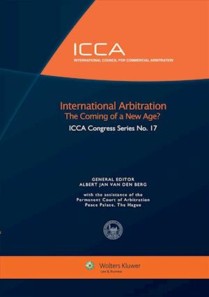 International Arbitration the Coming of a New Age? ICCA Congress Series No. 17