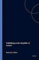 Publishing in the Republic of Letters (Studies in the History of Ideas in the Low Countries, nr. 6)