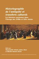 Historiographie de l'antiquite et transferts culturels (Internationale Forschungen Zur Allgemeinen Und Vergleichenden Literaturwissenschaft, nr. 145)
