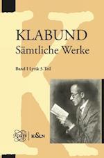 Klabund: Samtliche Werke, Band I: Lyrik, Dritter Teil (Klabund Samtliche Werke, nr. 1)