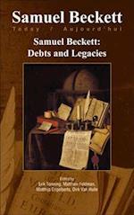 Samuel Beckett: Debts and Legacies (Samuel Beckett Today/Aujourd 'hui, nr. 22)