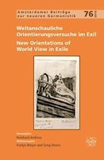 Weltanschauliche Orientierungsversuche im Exil / New Orientations of World View in Exile (Amsterdamer Beitrage zur Neueren Germanistik, nr. 76)