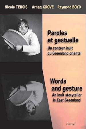 Paroles Et Gestuelle. Un Conteur Inuit Du Groenland Oriental / Words and Gesture. an Inuit Storyteller in East Greenland