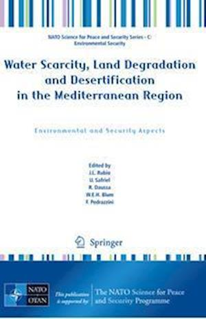 Water Scarcity, Land Degradation and Desertification in the Mediterranean Region : Environmental and Security Aspects