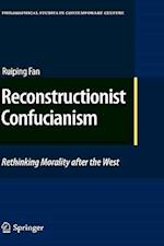 Reconstructionist Confucianism (PHILOSOPHICAL STUDIES IN CONTEMPORARY CULTURE, nr. 17)