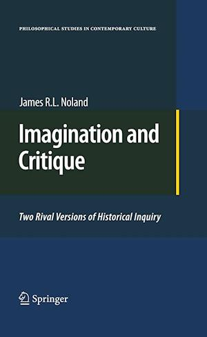 Imagination and Critique : Two Rival Versions of Historical Inquiry