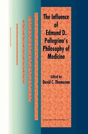 The Influence of Edmund D. Pellegrino's Philosophy of Medicine