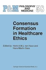 Consensus Formation in Healthcare Ethics (Philosophy and Medicine / European Studies in Philosophy of Medicine, nr. 58)