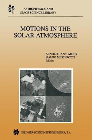 Motions in the Solar Atmosphere : Proceedings of the Summerschool and Workshop Held at the Solar Observatory Kanzelhöhe Kärnten, Austria, September 1-