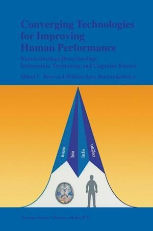 Converging Technologies for Improving Human Performance : Nanotechnology, Biotechnology, Information Technology and Cognitive Science