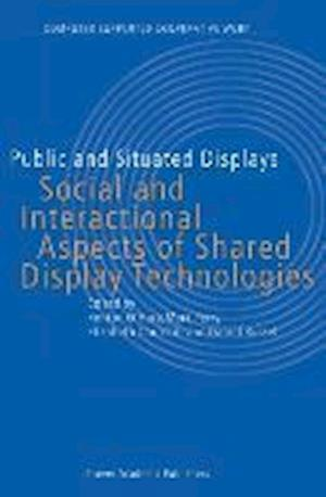 Public and Situated Displays : Social and Interactional Aspects of Shared Display Technologies