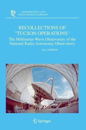 """Recollections of """"Tucson Operations"""" : The Millimeter-Wave Observatory of the National Radio Astronomy Observatory"""