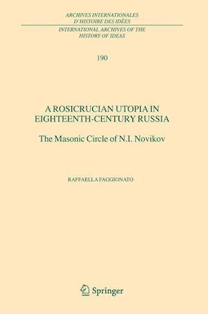 A Rosicrucian Utopia in Eighteenth-Century Russia : The Masonic Circle of N.I. Novikov