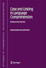 Case and Linking in Language Comprehension af Josef Bayer, Markus Bader