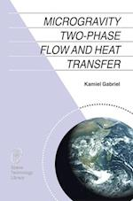 Microgravity Two-phase Flow and Heat Transfer (Space Technology Library, nr. 19)