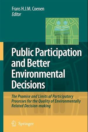 Public Participation and Better Environmental Decisions : The Promise and Limits of Participatory Processes for the Quality of Environmentally Related