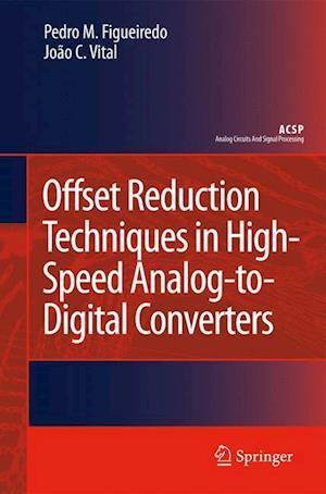 Offset Reduction Techniques in High-Speed Analog-to-Digital Converters : Analysis, Design and Tradeoffs