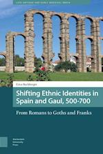 Shifting Ethnic Identities in Spain and Gaul, 500-700 af Erica Buchberger
