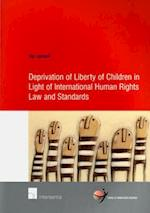 Deprivation of Liberty of Children in Light of International Human Rights Law and Standards (School of Human Rights Research, nr. 28)