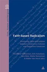 Faith-based Radicalism (Dieux, Hommes Et Religions. Gods, Humans and Religions, nr. 10)
