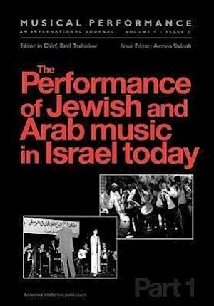 The Performance of Jewish and Arab Music in Israel Today: A Special Issue of the Journal Musical Performance