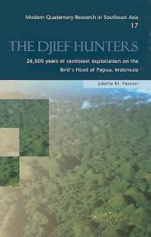 The Djief Hunters, 26,000 Years of Rainforest Exploitation on the Bird's Head of Papua, Indonesia