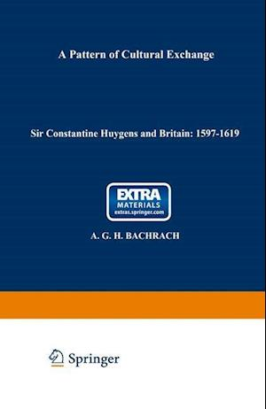 Sir Constantine Huygens and Britain: 1596 1687: A Pattern of Cultural Exchange