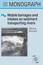 Mobile Barrages and Intakes on Sediment Transporting Rivers: Iahr Monograph Series af Bouvard , M. Bouvard, Maurice Bouvard