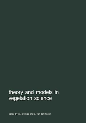 Theory and Models in Vegetation Science: Proceedings of Symposium, Uppsala, July 8 13, 1985