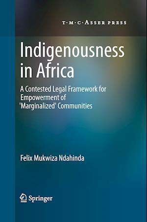 Indigenousness in Africa : A Contested Legal Framework for Empowerment of 'Marginalized' Communities