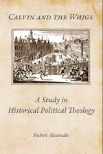 Calvin and the Whigs: A Study in Historical Political Theology