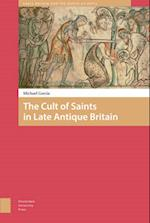 The Cult of Saints in Late Antique Britain (Amsterdam University Press Early Britain and the North Atlantic)