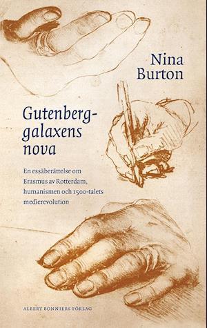 Bog indbundet Gutenberggalaxens nova : en essäberättelse om Erasmus av Rotterdam och 1500-talets medierevolution af Nina Burton
