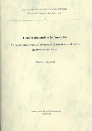 Gender Dimensions in Family Life: a Comparative Study of Structural Constraints and Power in Sweden and Japan