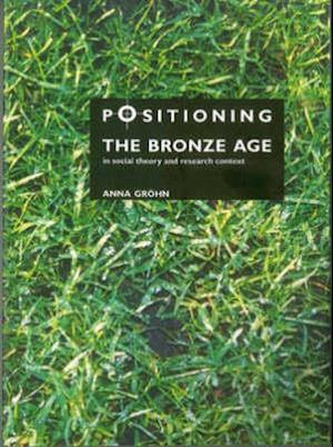 Bog, paperback Positioning the Bronze Age in Social Theory and Research Context af Anna Grohn