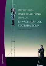 Uppfostran, underhållning, uppror : en västerländsk teaterhistoria