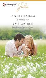 Til krop og sjæl/Den hemmelige brudgom af Lynne Graham, Kate Walker