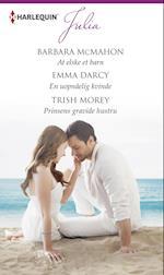 At elske et barn/En uopnåelig kvinde/Prinsens gravide hustru af Barbara McMahon, Emma Darcy, Trish Morey