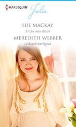 Alt for min datter/Forklædt kærlighed af Meredith Webber, Sue MacKay