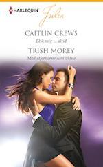 Elsk mig ... altid/Med stjernerne som vidne af Caitlin Crews, Trish Morey