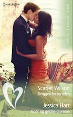 Skyggen fra fortiden/Gods og gyldne drømme af Jessica Hart, Scarlet Wilson