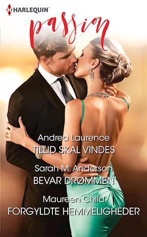 Tillid skal vindes/Bevar drømmen/Forgyldte hemmeligheder af Andrea Laurence, Sarah M. Anderson, Maureen Child